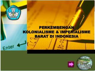 PERKEMBENGAN KOLONIALISME & IMPE R IALISME BARAT DI INDONESIA