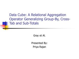 Data Cube: A Relational Aggregation Operator Generalizing Group-By, Cross-Tab and Sub-Totals