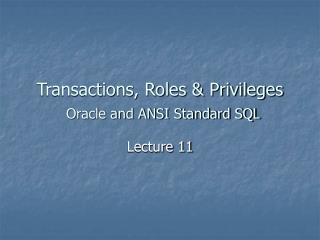 Transactions, Roles & Privileges Oracle and ANSI Standard SQL