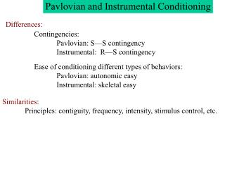 Similarities : 	Principles: contiguity, frequency, intensity, stimulus control, etc.
