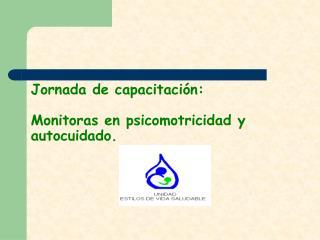 Jornada de capacitaci�n: Monitoras en psicomotricidad y autocuidado.