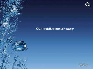 Our mobile network story