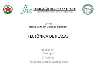 Curso:  Licenciatura em Ciências Biológicas TECTÔNICA DE PLACAS