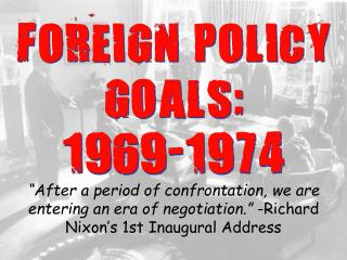FOREIGN POLICY GOALS: 1969-1974