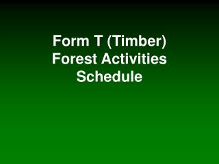 Form T Timber Forest Activities Schedule