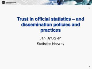 Trust in official statistics � and dissemination policies and practices