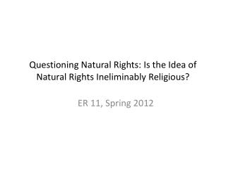Questioning Natural Rights: Is the Idea of Natural Rights Ineliminably Religious?