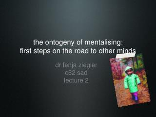 the ontogeny of mentalising: first steps on the road to other minds