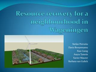 Resource recovery for a  neighbourhood  in Wageningen