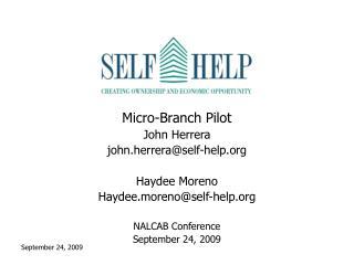 Micro-Branch Pilot John Herrera john.herrera@self-help Haydee Moreno
