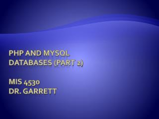 Php  and  mysql Databases (Part 2) MIS 4530 Dr. Garrett
