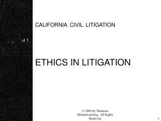 CALIFORNIA CIVIL LITIGATION    ETHICS IN LITIGATION