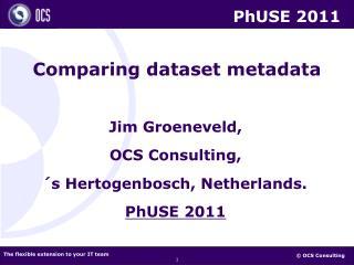 Jim Groeneveld, OCS Consulting, ´s Hertogenbosch, Netherlands. PhUSE 2011