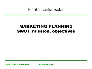 MARKETING PLANNING SWOT, mission, objectives