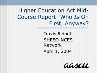 Higher Education Act Mid-Course Report: Who  Is  On First, Anyway?