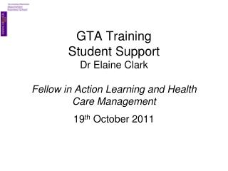 GTA Training Student Support Dr Elaine Clark Fellow in Action Learning and Health Care Management