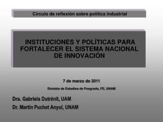 INSTITUCIONES Y POLÍTICAS PARA FORTALECER EL SISTEMA NACIONAL DE INNOVACIÓN