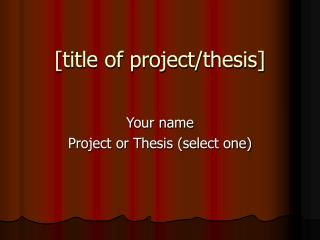 [title of project/thesis]