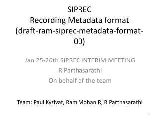 SIPREC Recording Metadata format (draft-ram-siprec-metadata-format-00)