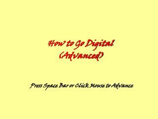 How to Go Digital (Advanced)