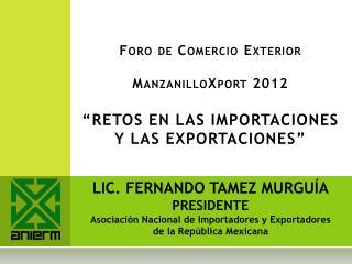 """Foro de Comercio Exterior ManzanilloXport  2012 """"RETOS EN LAS IMPORTACIONES Y LAS EXPORTACIONES"""""""