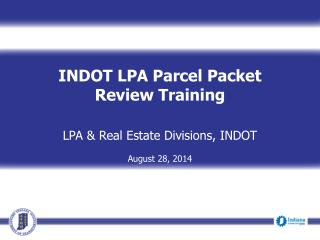 INDOT LPA Parcel Packet  Review Training LPA & Real Estate Divisions, INDOT August 28, 2014