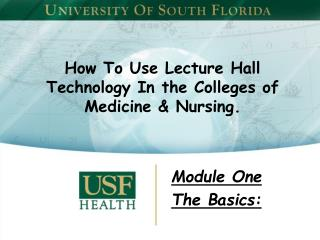 How To Use Lecture Hall Technology In the Colleges of Medicine & Nursing.