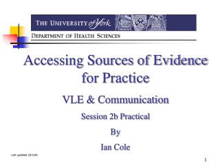 Accessing Sources of Evidence for Practice VLE & Communication Session 2b Practical By Ian Cole