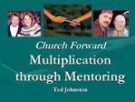 Church Forward Multiplication through Mentoring Ted Johnston