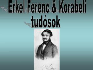 Erkel Ferenc & Korabeli