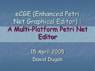 ECGE Enhanced Petri Net Graphical Editor :  A Multi-Platform Petri Net Editor