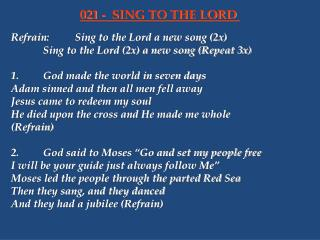 Refrain:	Sing to the Lord a new song (2x) 		Sing to the Lord (2x) a new song (Repeat 3x)