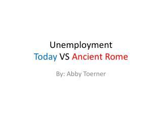 Unemployment  Today VS  Ancient Rome