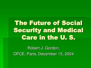The Future of Social  Security and Medical Care in the U. S.
