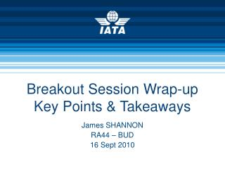 Breakout Session Wrap-up Key Points & Takeaways
