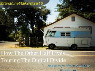 How The Other Half Lives Touring The Digital Divide