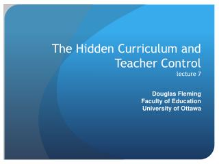 The Hidden Curriculum and Teacher  Control lecture 7