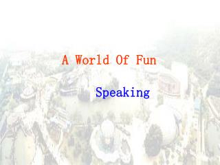 A World Of Fun Speaking