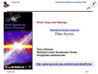 Fermi  Large Area Telescope Tutorial on Science Analysis Data Access Tony Johnson