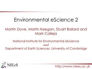 Environmental eScience 2 Martin Dove, Martin Keegan, Stuart Ballard and Mark Calleja