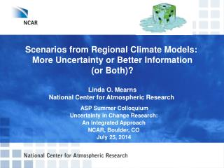 Scenarios from Regional Climate Models:  More Uncertainty or Better Information (or Both)?