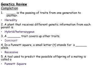 Genetics Review Completion _____ is the passing of traits from one generation to another. Heredity