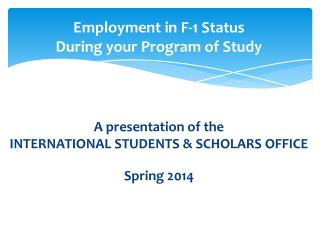 Employment in F-1 Status  During your Program of Study A presentation of the