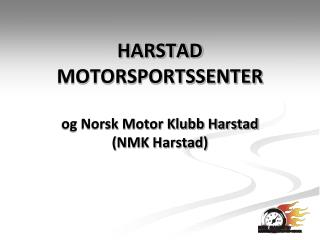 HARSTAD  MOTORSPORTSSENTER og Norsk Motor Klubb Harstad (NMK Harstad)