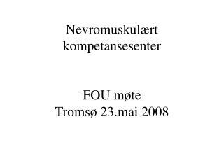 Nevromuskulært kompetansesenter FOU møte Tromsø 23.mai 2008