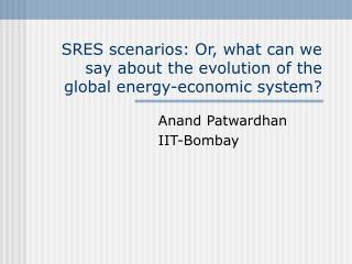 SRES scenarios: Or, what can we say about the evolution of the global energy-economic system?