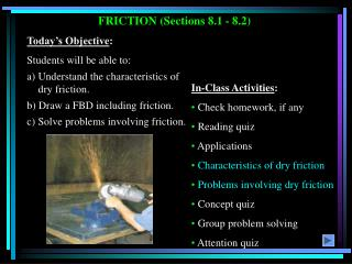 FRICTION (Sections 8.1 - 8.2)