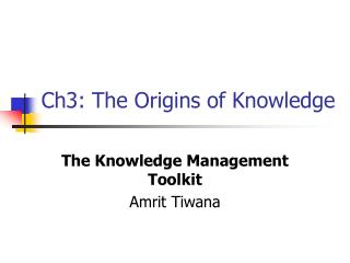 Ch3: The Origins of Knowledge