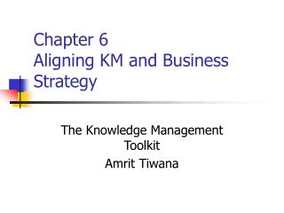 Chapter 6 Aligning KM and Business Strategy