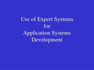 Use of Expert Systems for Application Systems Development